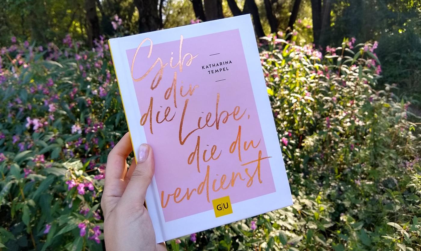 Katharina Tempel: Gib dir die Liebe, die du verdienst